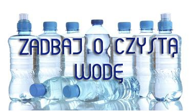 Zadbaj o czystą wodę